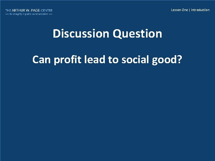 Lesson One | Introduction Discussion Question Can profit lead to social good?