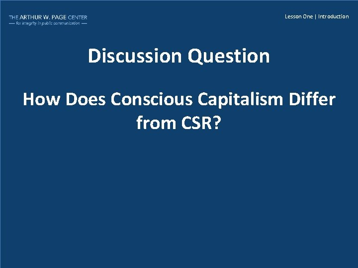 Lesson One | Introduction Discussion Question How Does Conscious Capitalism Differ from CSR?