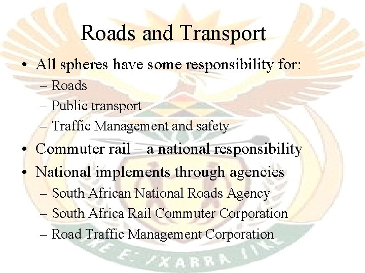 Roads and Transport • All spheres have some responsibility for: – Roads – Public