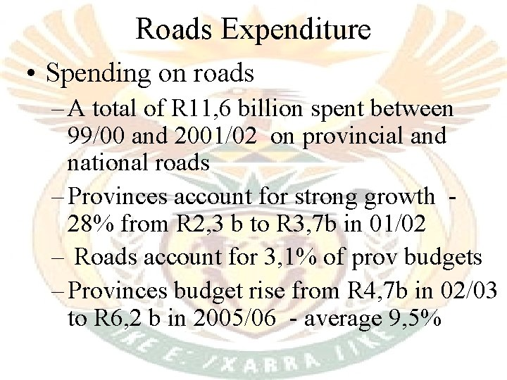 Roads Expenditure • Spending on roads – A total of R 11, 6 billion