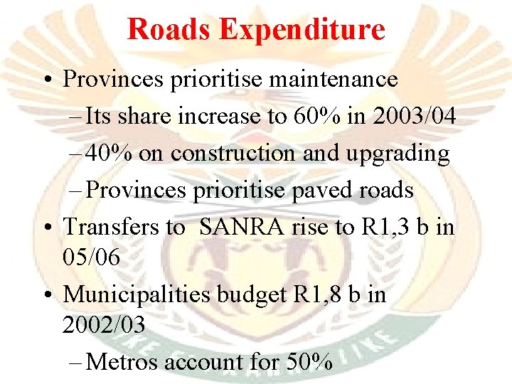 Roads Expenditure • Provinces prioritise maintenance – Its share increase to 60% in 2003/04