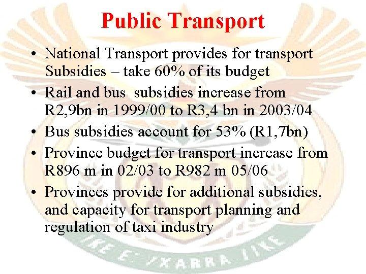 Public Transport • National Transport provides for transport Subsidies – take 60% of its