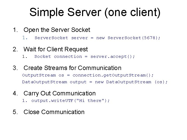 Simple Server (one client) 1. Open the Server Socket 1. Server. Socket server =