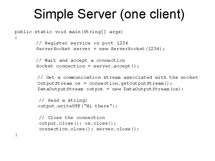 Simple Server (one client) public static void main(String[] args) { // Register service on