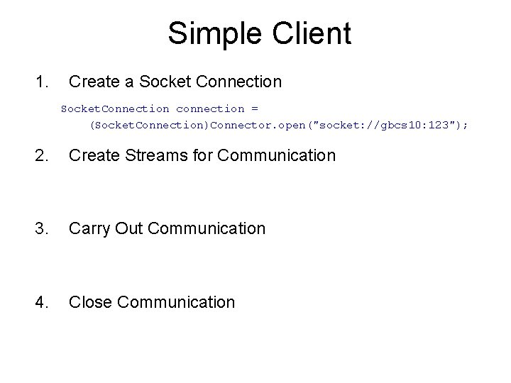 """Simple Client 1. Create a Socket Connection Socket. Connection connection = (Socket. Connection)Connector. open(""""socket:"""