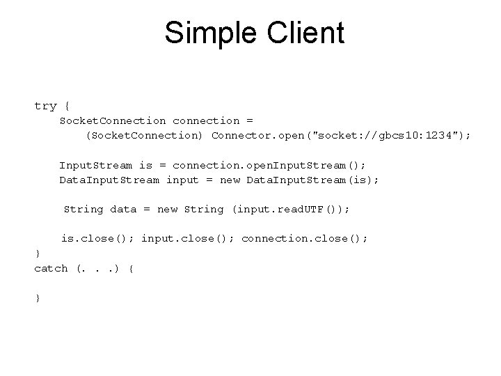 """Simple Client try { Socket. Connection connection = (Socket. Connection) Connector. open(""""socket: //gbcs 10:"""