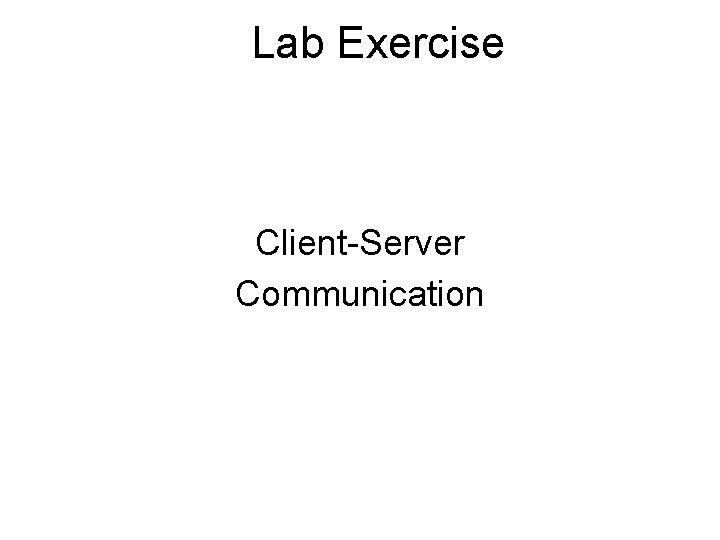 Lab Exercise Client-Server Communication