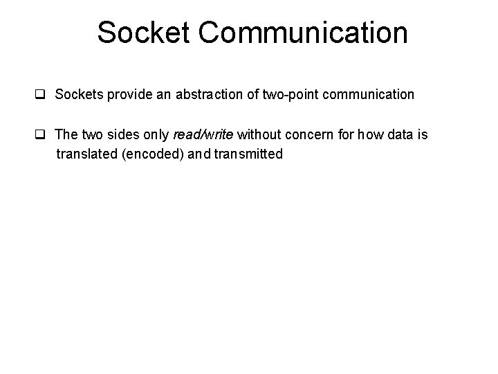 Socket Communication q Sockets provide an abstraction of two-point communication q The two sides