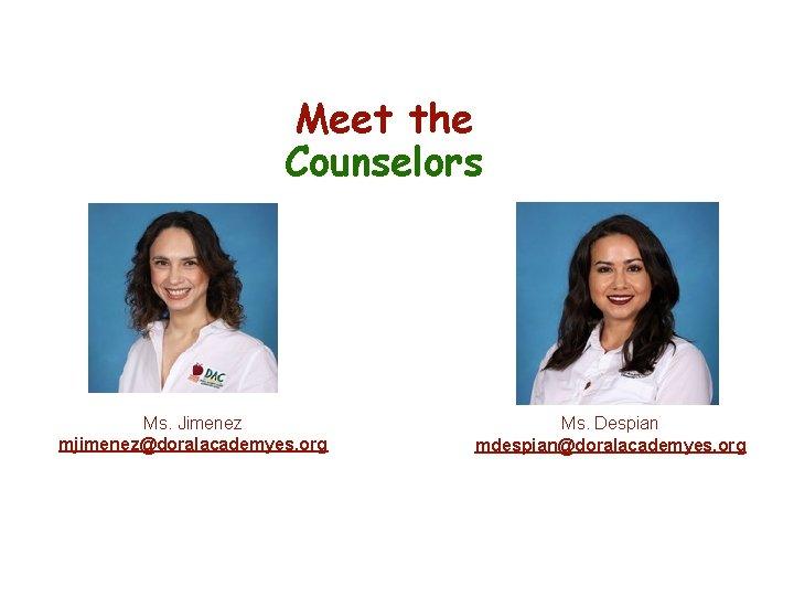 Meet the Counselors Ms. Jimenez mjimenez@doralacademyes. org Ms. Despian mdespian@doralacademyes. org mmdespian@doralacademyes. org 9620056957