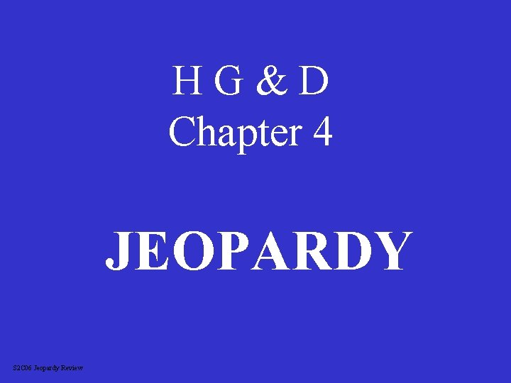 HG&D Chapter 4 JEOPARDY S 2 C 06 Jeopardy Review
