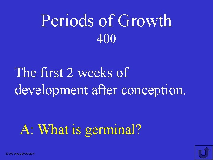 Periods of Growth 400 The first 2 weeks of development after conception. A: What