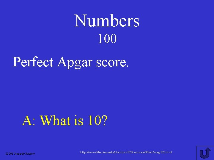 Numbers 100 Perfect Apgar score. A: What is 10? S 2 C 06 Jeopardy