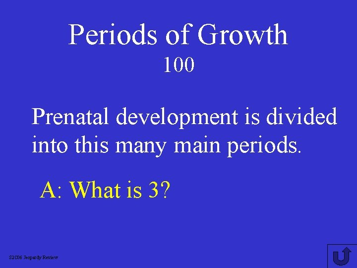 Periods of Growth 100 Prenatal development is divided into this many main periods. A: