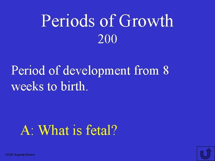 Periods of Growth 200 Period of development from 8 weeks to birth. A: What