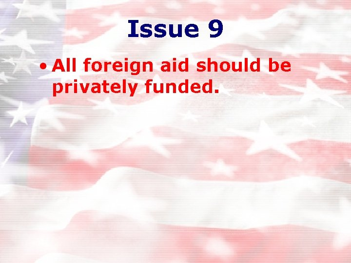 Issue 9 • All foreign aid should be privately funded.