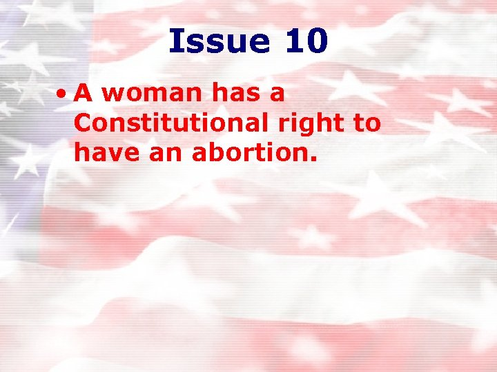 Issue 10 • A woman has a Constitutional right to have an abortion.