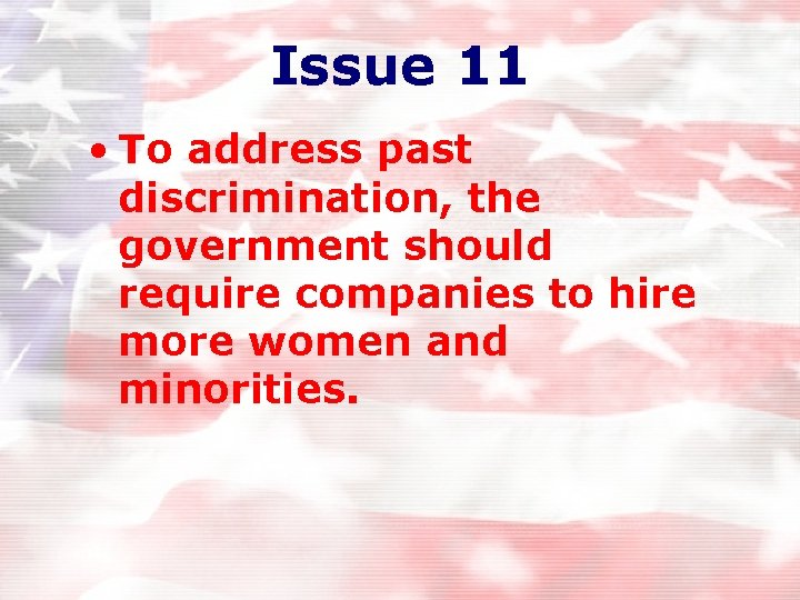 Issue 11 • To address past discrimination, the government should require companies to hire