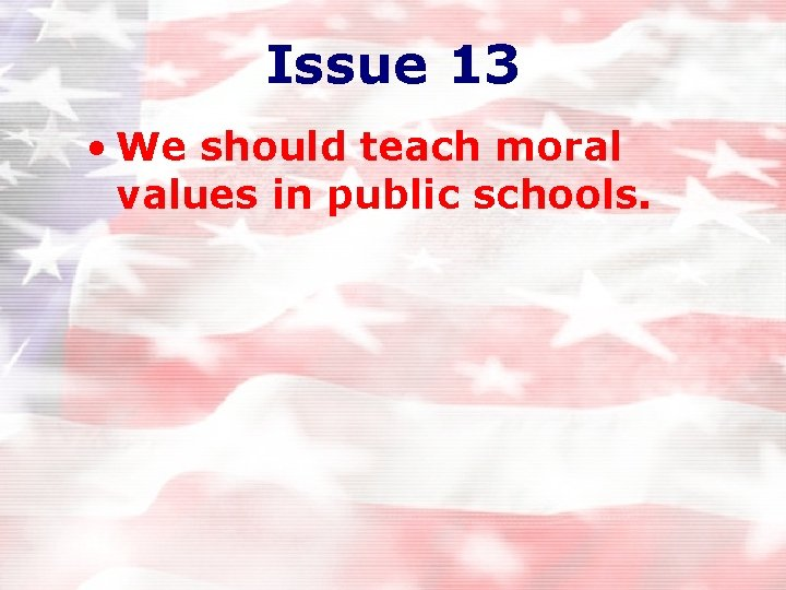 Issue 13 • We should teach moral values in public schools.