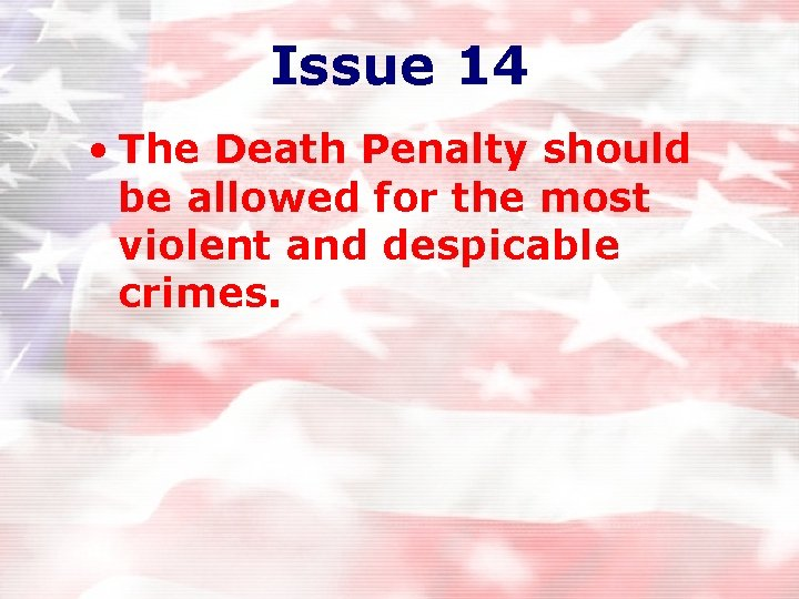 Issue 14 • The Death Penalty should be allowed for the most violent and