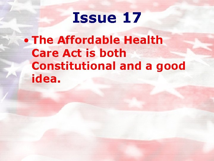 Issue 17 • The Affordable Health Care Act is both Constitutional and a good