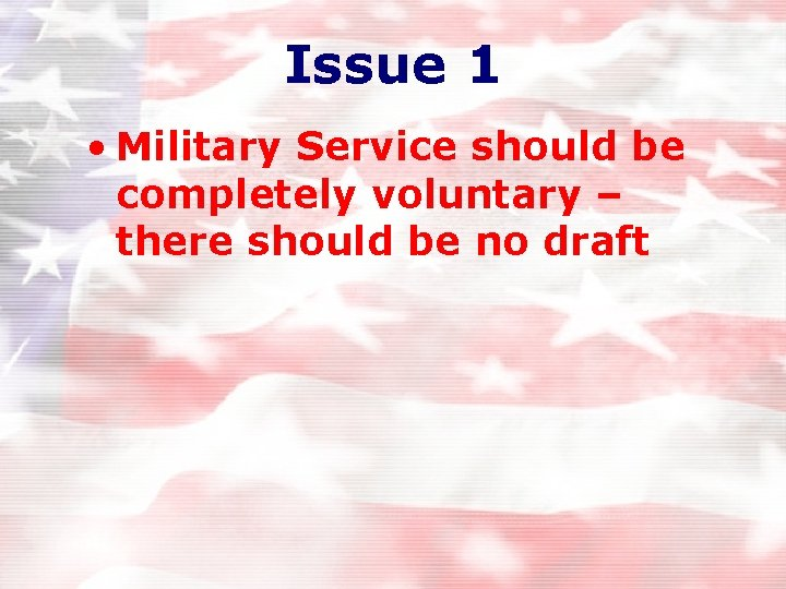Issue 1 • Military Service should be completely voluntary – there should be no