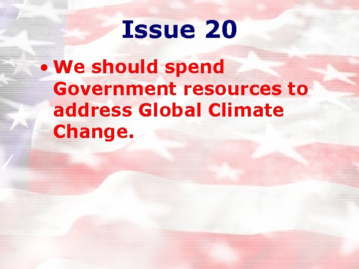 Issue 20 • We should spend Government resources to address Global Climate Change.