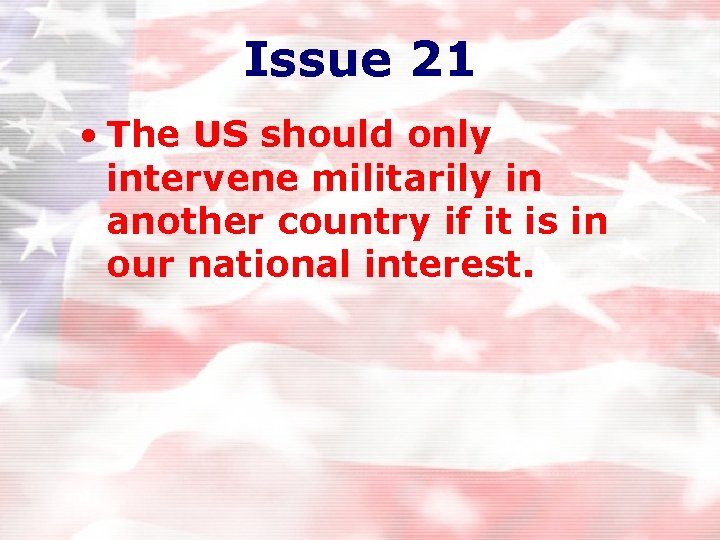 Issue 21 • The US should only intervene militarily in another country if it