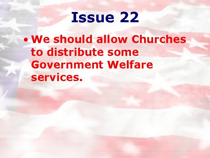 Issue 22 • We should allow Churches to distribute some Government Welfare services.