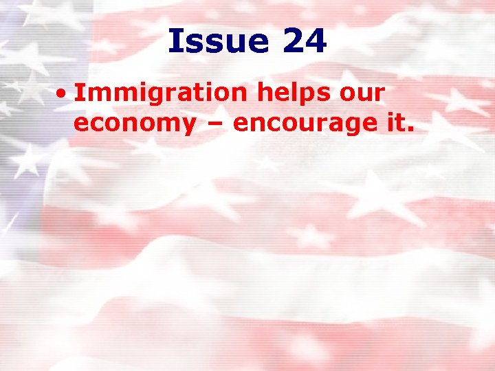 Issue 24 • Immigration helps our economy – encourage it.