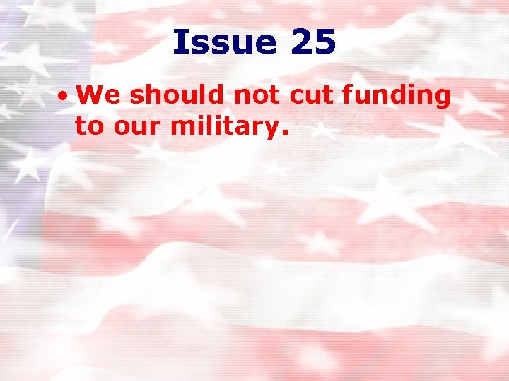 Issue 25 • We should not cut funding to our military.