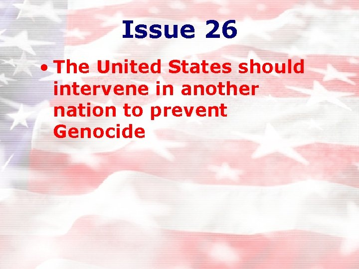 Issue 26 • The United States should intervene in another nation to prevent Genocide