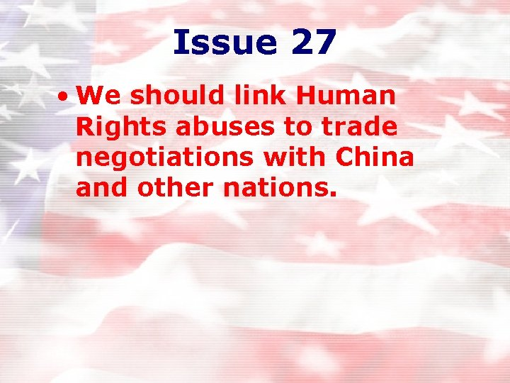 Issue 27 • We should link Human Rights abuses to trade negotiations with China