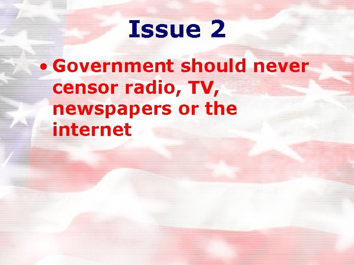 Issue 2 • Government should never censor radio, TV, newspapers or the internet