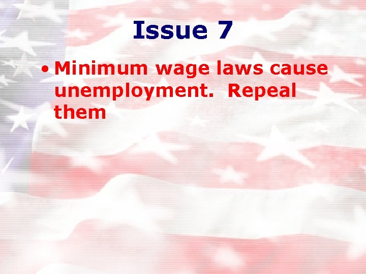 Issue 7 • Minimum wage laws cause unemployment. Repeal them