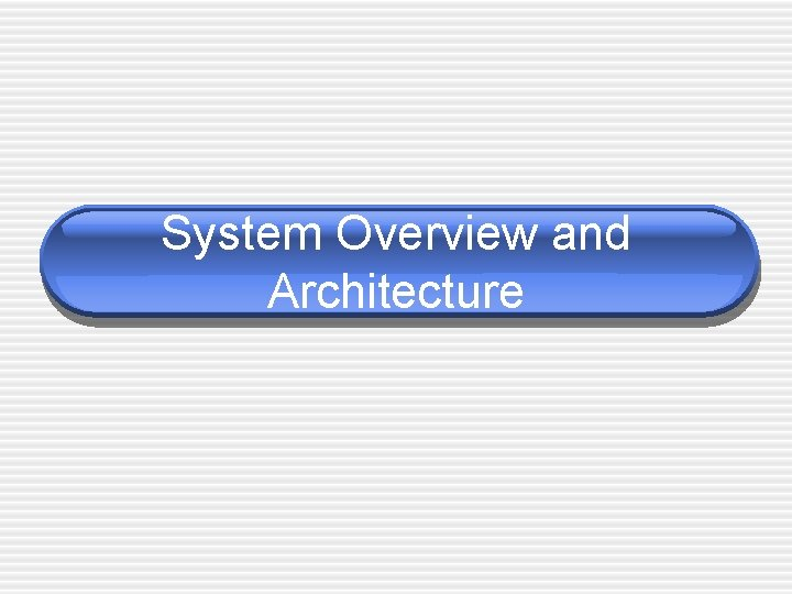 System Overview and Architecture