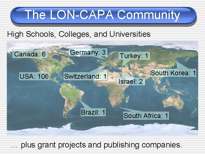 The LON-CAPA Community High Schools, Colleges, and Universities Canada: 6 USA: 106 Germany: 3