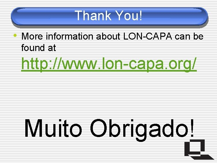 Thank You! • More information about LON-CAPA can be found at http: //www. lon-capa.