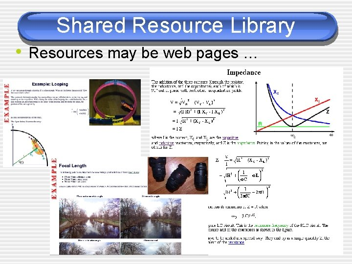 Shared Resource Library • Resources may be web pages …
