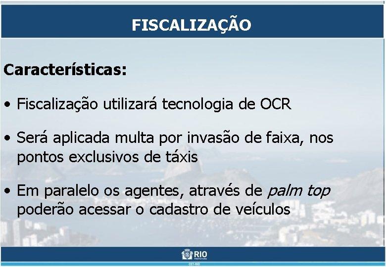 FISCALIZAÇÃO Características: • Fiscalização utilizará tecnologia de OCR • Será aplicada multa por invasão