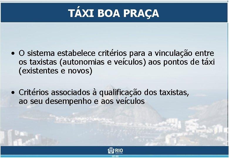 TÁXI BOA PRAÇA • O sistema estabelece critérios para a vinculação entre os taxistas
