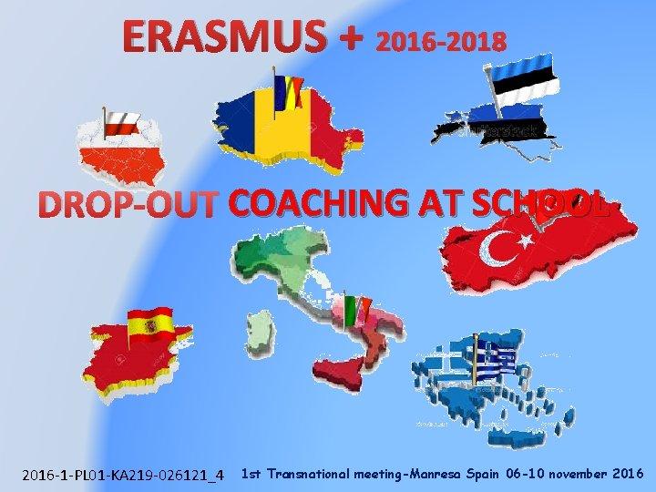 ERASMUS + 2016 -2018 DROP-OUT COACHING AT SCHOOL 2016 -1 -PL 01 -KA 219