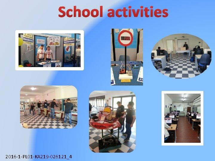 School activities 2016 -1 -PL 01 -KA 219 -026121_4