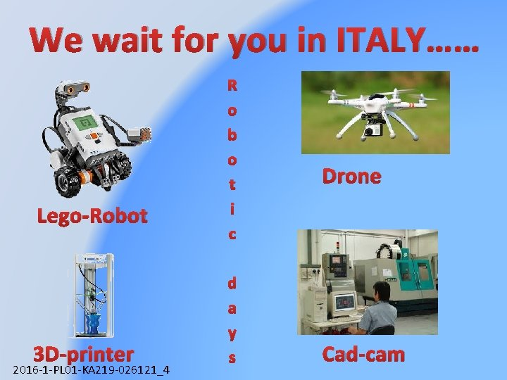 We wait for you in ITALY…… Lego-Robot 3 D-printer 2016 -1 -PL 01 -KA