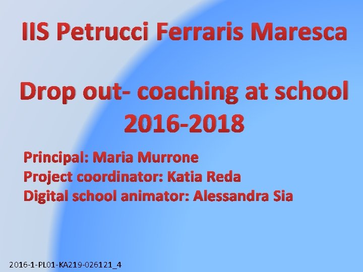 IIS Petrucci Ferraris Maresca Drop out- coaching at school 2016 -2018 Principal: Maria Murrone