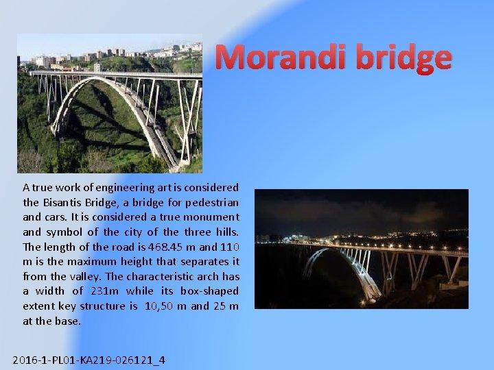 Morandi bridge A true work of engineering art is considered the Bisantis Bridge, a