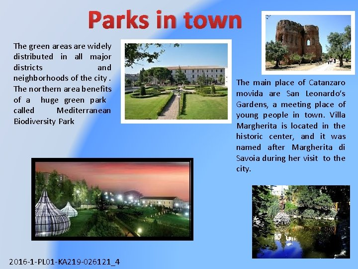 Parks in town The green areas are widely distributed in all major districts and