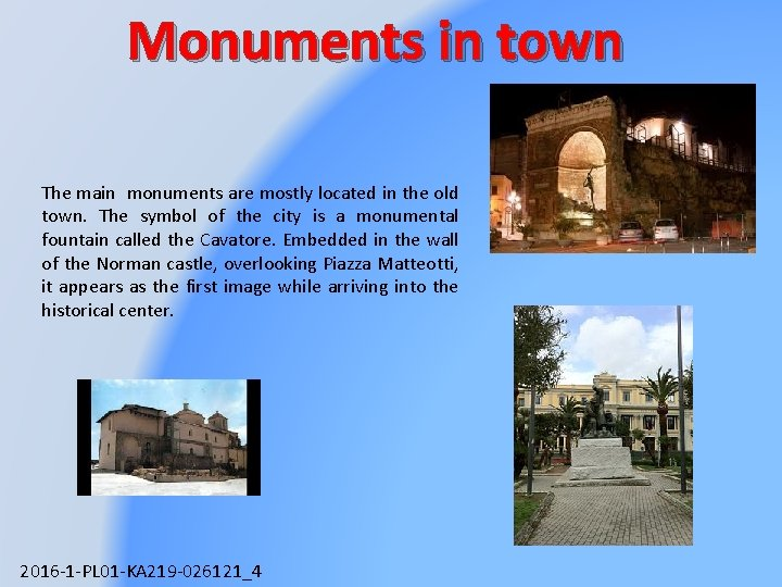 Monuments in town The main monuments are mostly located in the old town. The