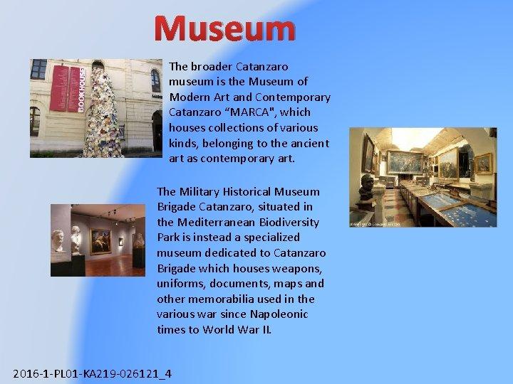 Museum The broader Catanzaro museum is the Museum of Modern Art and Contemporary Catanzaro