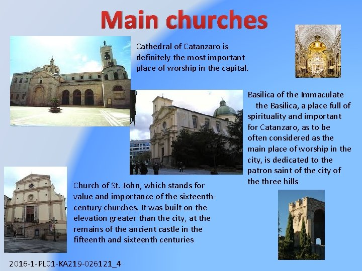 Main churches Cathedral of Catanzaro is definitely the most important place of worship in