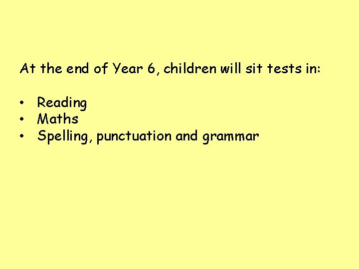 At the end of Year 6, children will sit tests in: • Reading •